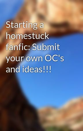 Starting a homestuck fanfic: Submit your own OC's and ideas!!! by fadingtoblack