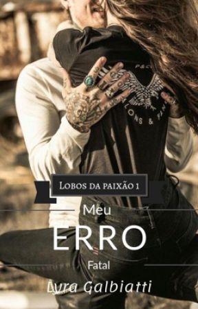 Meu erro Fatal  by Lyra_Galbiatti