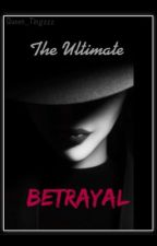 The Ultimate Betrayal  by Queen_Tingzzz