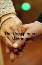 The Unexpected Marriage by dreams09101995