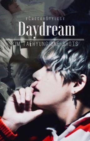 Daydream » Kim Taehyung One Shots  by xCheekyStylesx