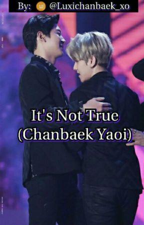 It's Not True (Chanbaek Yaoi) by Luxichanbaek_xo