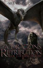 A Dragon's Retribution [Book 3 in Rising Dragons] by SilentSilverSlip