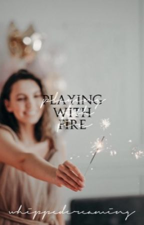 Playing With Fire   by whippedcreaming