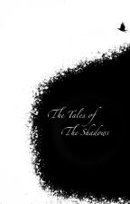 The Tales of the Shadows by GardenOfProserpine