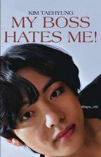 My Boss Hates Me! K.THxReader ✔ by c1m2s9