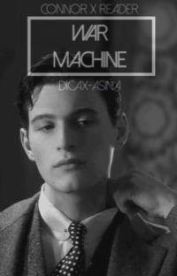 WAR MACHINE ⊳ connor x reader cover