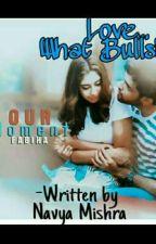 Love... What Bullshit!!! by Navya_Mishra