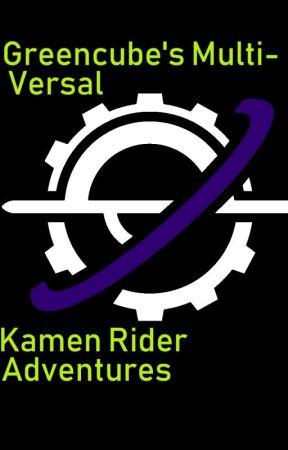 Greencube's Multiversal Kamen Rider Adventures by SgtGreencube