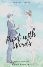 Paint With Words   levihan  by LeviHanSociety
