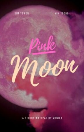 PINK MOON! [COMPLETED STORY] by m_onika15
