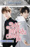 [Longfic][KaiYuan] Mối Tình Đầu Của Tôi - FIRST LOVE cover