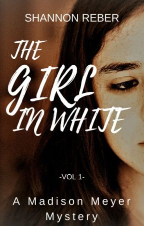 The Girl In White (A Madison Meyer Mystery Book 1) by AuthorShannonReber