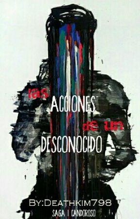 Las acciones de un desconocido © (#1 CANDOROSO)  by Deathkim798