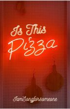 Is This Pizza? -Rewriting in Progress- by IamSongforsomeone