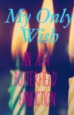 My Only Wish // Asa Butterfield Fanfiction by JustNati