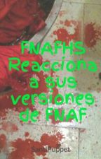 FNAFHS Reacciona a sus versiones de FNAF by SantiPuppet
