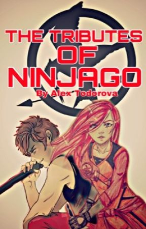 The Tributes Of Ninjago [DISCONTINUED] by AlexTodorova17