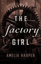 The Factory Girl // Book 1 in the Rosie Grey series by Spruce_Goose