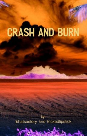 Crash and Burn by whatsastory