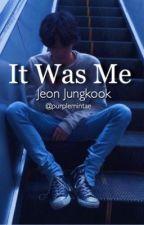 It Was Me | j.jk ✓ by purplemintae