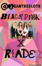 blackpink x reader  by jeanthesloth