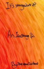It's Strange, Isn't it? by YourUnlocalJarHead