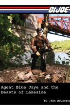 G.I. Joe: Agent Blue Jaye and the Beasts of Lakeside by JohnMcGregor4