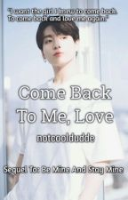 Come back to me, love(Sequel) [Writing Slowly]  by notcooldudde