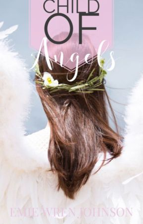 Child of Angels (Divine Legacies Book One) by EmieWrenJohnson