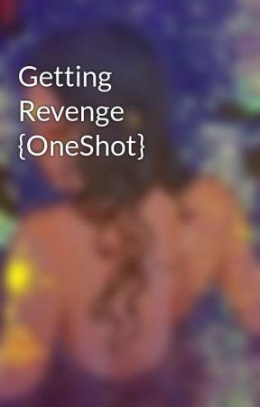 Getting Revenge {OneShot} by wrtiersblockhead