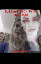 Bullied Back From The Dead by Davisnovels