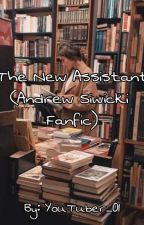 The New Assistant (Andrew Siwicki Fanfic) by Youtuber_01