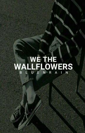 We The Wallflowers by bluenrain