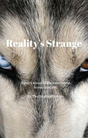 Reality's Strange by TheHelpingHuskies