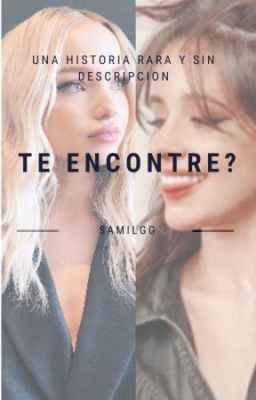 TE ENCONTRE? [tu, Camila C y Dove C] by SAMILGG