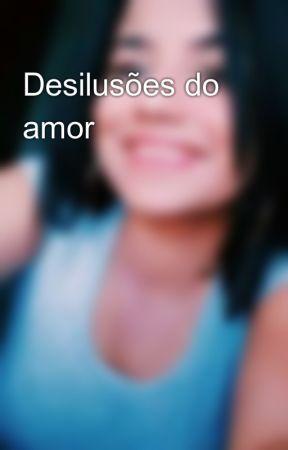 Desilusões do amor by GeislaneMedeiros