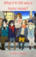 What if K-ON was a horror movie? (K-on x Reader)(Completed) by Staary