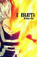 I Burn [Todoroki x Reader] by KnightlyBels