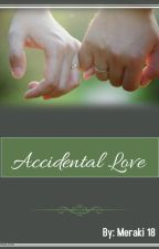 Accidental Love ( Completed) by Meraki18