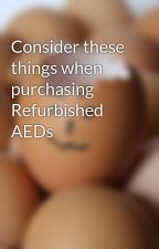 Consider these things when purchasing Refurbished AEDs by shayneoren6