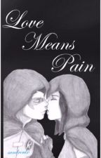 Love Means Pain - probably deleting later by Sandroulx