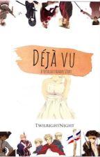 Déjà vu- A Hetalia x Reader Story by twilrightnights