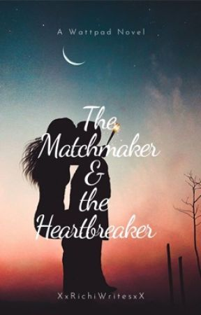 The Matchmaker & the Heartbreaker  by xxRichiWritesxx
