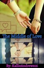 The Middle of Love by KallieAndrews16