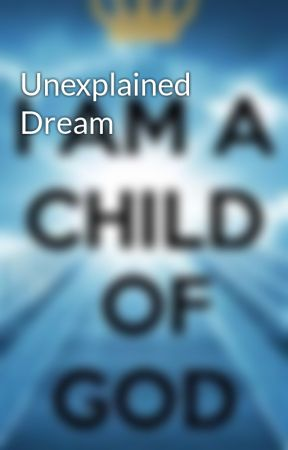 Unexplained Dream by ADaughterOfGod