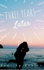 Three Years Later | ✓ by darlingkarlee