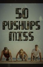 Fifty Pushups Miss ✔️ by JustDream431
