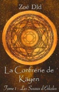 La Confrérie de Käyen - Tome 1 : Les Sceaux d'Erkalos. cover
