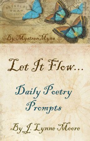 Let It Flow... Daily Poetry Prompts by MystresMyna